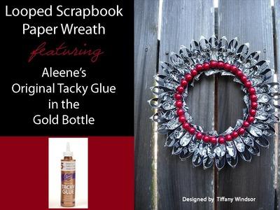 Looped Scrapbook Paper Wreath featuring Aleene's Original Tacky Glue