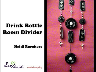 How to Make a Drink Bottle Room Divider by EcoHeidi Borchers