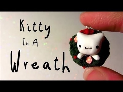 Kitten In A Wreath Tutorial: Christmas Tutorial #3: Polymer Clay!