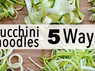 How to Make Zucchini Noodles | 5 EASY WAYS