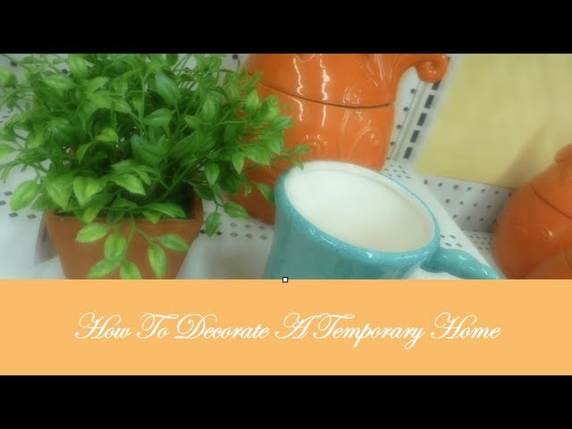 How To Decorate A Temporary Home