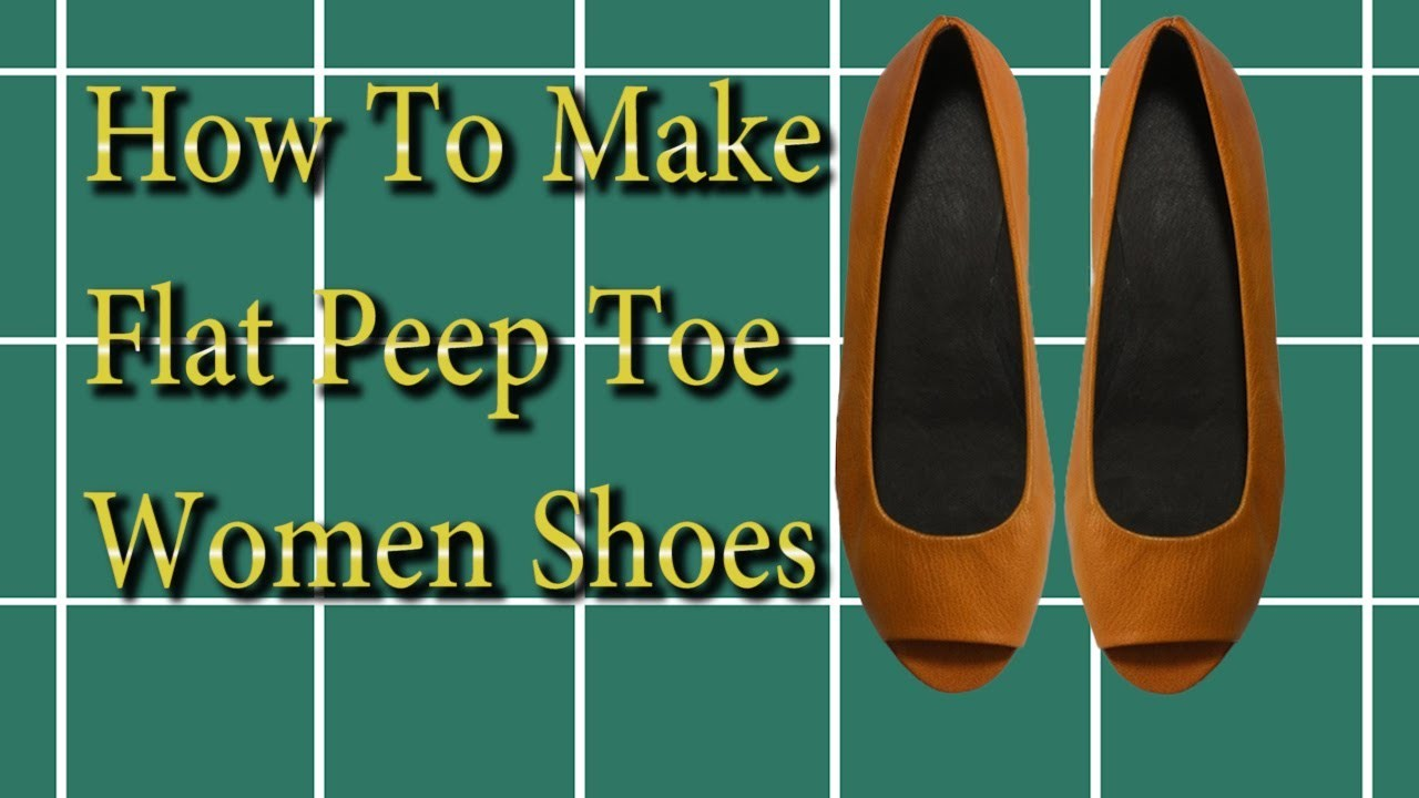 How to make shoes: Making Flat Peep Toe Women Shoes- Part 1