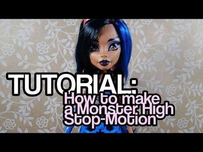 TUTORIAL: How to make a Monster High Stop-Motion (Basics)
