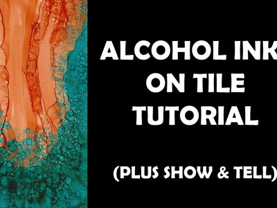 Alcohol Inks on Tile Tutorial, plus show & tell