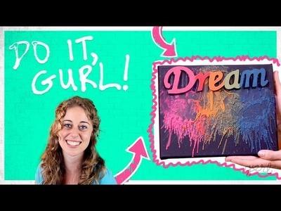 Do It, Gurl - Crayon Melting Art