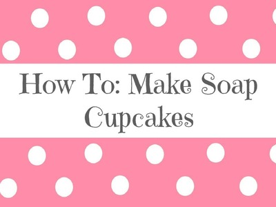 How To: Make a Soap Cake and Cupcakes