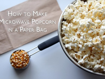 How to Make Microwave Popcorn in a Paper Bag