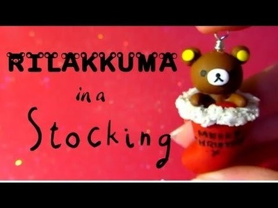 Rilakkuma In A Stocking: Christmas Tutorial #2: Polymer Clay!