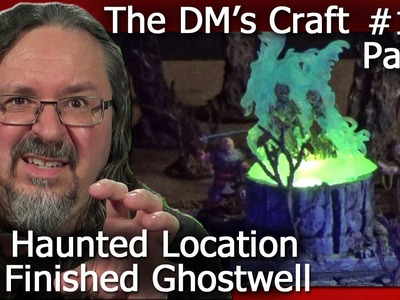 Finishing a Haunted Location Ghostwell for D&D (DM's Craft #117.Part 2)