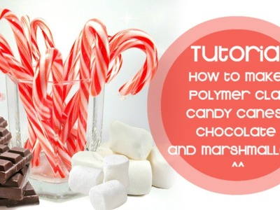 ❤Tutorial : How to make Polymer Clay Candy Canes, Marshmallows and Chocolate !❤