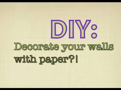 DIY: Decorate With Paper??! (For Dorm.Apartment)