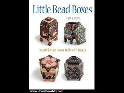 Home Book Review: Little Bead Boxes: 12 Miniature Containers Built with Beads by Julia S. Pretl