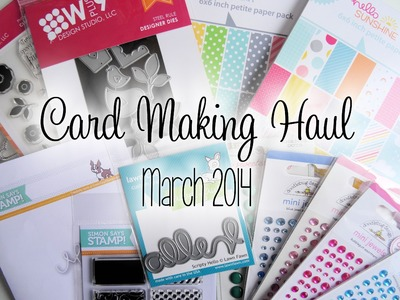 Card Making Haul - March 2014 | The Card Grotto