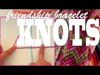 How to Make Friendship Bracelets ♥ Learning the Four Knots ♥