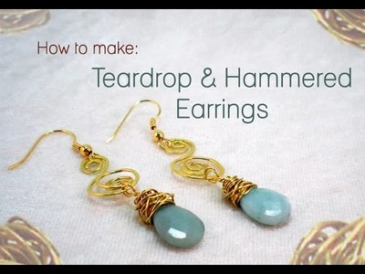 How To Make Teardrop & Hammered Wire Earrings