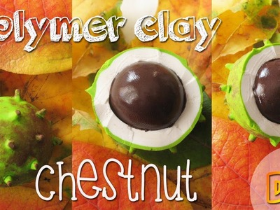 Polymer clay CHESTNUT tutorial - autumn project part 1