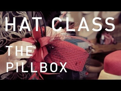 Hat Classes - Millinery How To Pillbox Hats Trailer