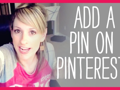 How to add a pin on Pinterest tutorial, video tutorial