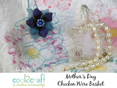 How to Make a Chicken Wire Basket by Linda Peterson