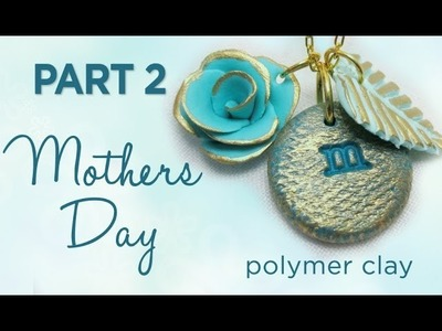 Mothers Day Gift Part 2 - Polymer Clay