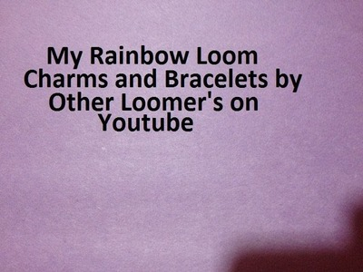 My Rainbow Loom Charms and Bracelets by Other Loomer's on YouTube