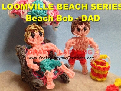 Rainbow Loom Bands BEACH BOB OR DAD ACTION FIGURE Tutorials.How to Make by Crafty Ladybug