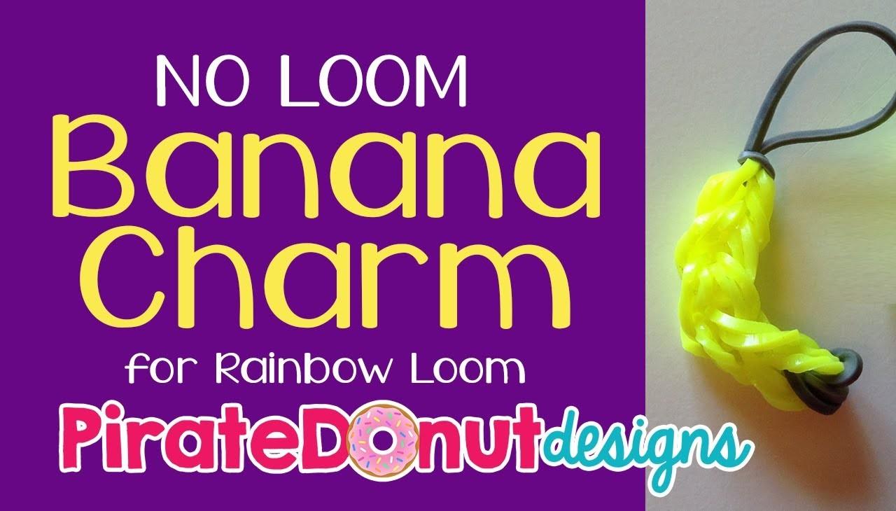 Banana Charm with NO LOOM Tutorial