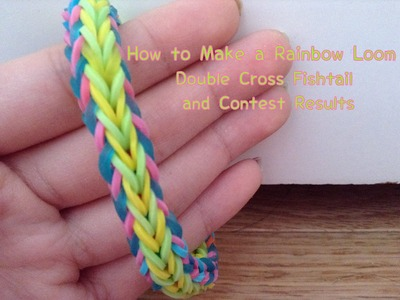 How to Make a Double Cross Fishtail Rainbow Loom Bracelet and Contest Results