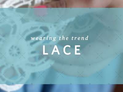 How To Wear Lace - Wearing The Trend