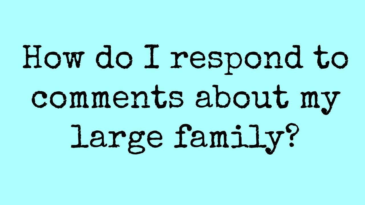 How do I respond to comments about my large family?
