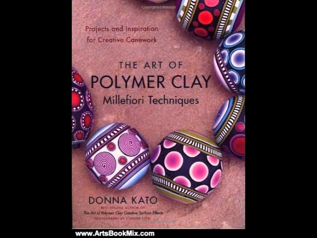 Arts Book Review: The Art of Polymer Clay Millefiori Techniques: Projects and Inspiration for Cre.
