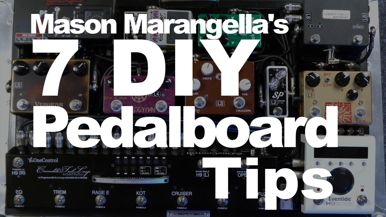 Mason Marangella's 7 DIY Pedalboard Tips
