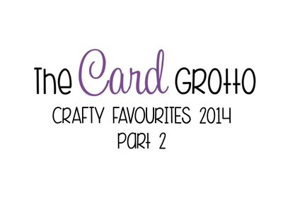 Craft Favourites 2014 Part 2 | The Card Grotto