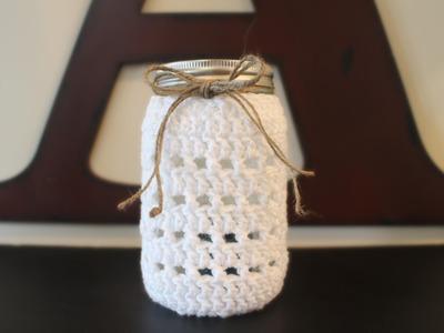 How To Crochet a Mason Jar Cozy