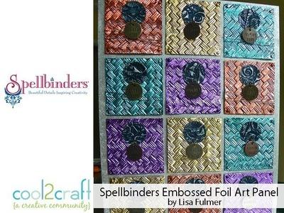 How to Make a Spellbinders Embossed Foil Art Panel by Lisa Fulmer
