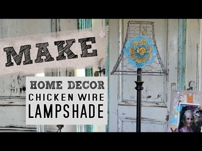 How to make a Chicken Wire Lampshade with Decorative Metal Flower