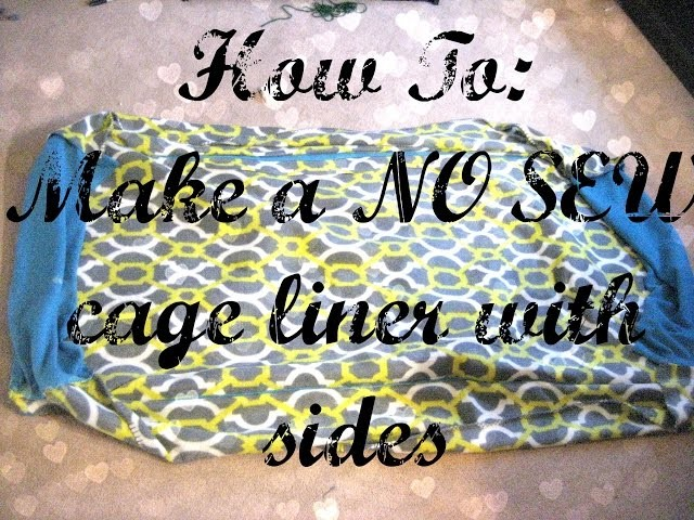 How-To: Make a NO SEW cage liner! With Sides!