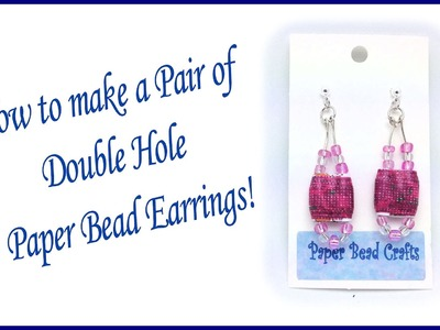 How to Make Double Hole Paper Bead Earrings