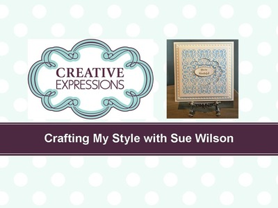 Crafting My Style with Sue Wilson Descending Die Cuts for Creative Expressions