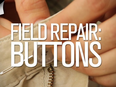 Field Repair: How To Hand Sew A Button