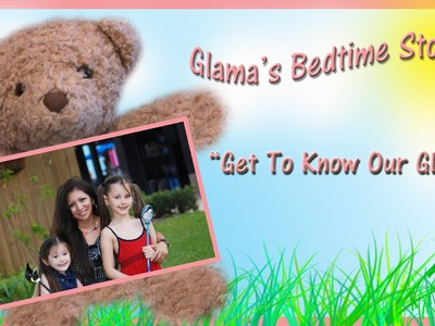 """New Channel """"Glama's Bedtime Stories"""" ~ Get To Know Our Glama"""