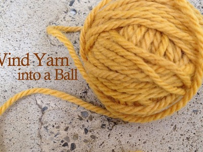 How To Wind Yarn Into A Ball