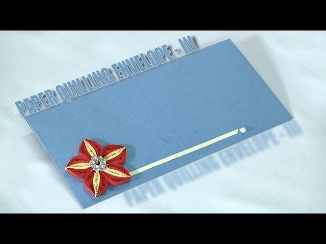 How to Make an Paper Quilling Envelope - III