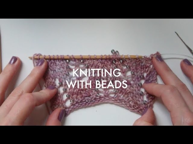 TUTORIAL: Knitting With Beads