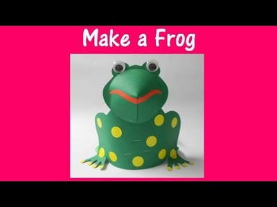 Arts and Crafts: How to make a Frog.