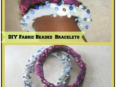 How to Make a Fabric Beaded Bracelet. Recycled Fabric Bangles. How to: make a fabric bracelet