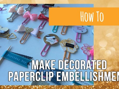 How To ~ Make Decorated Paperclip Embellishments