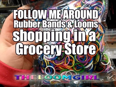 Follow Me Around - Rubber Bands and Loom Shopping in a Grocery Store
