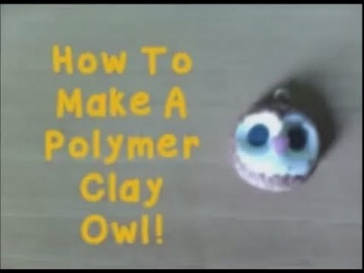 How To Make A Polymer Clay Owl (✿◕‿◕)