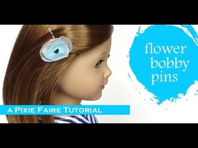 How To Make Flowered Bobby Pins For Dolls